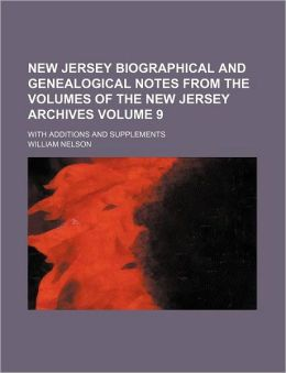 New Jersey Biographical and Genealogical Notes from the Volumes of the New Jersey Archives Volume 9; With Additions and Supplements