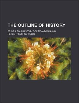 The Outline of History (Volume 3); Being a Plain History of Life and Mankind