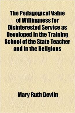 The Pedagogical Value of Willingness for Disinterested Service as Developed in the Training School of the State Teacher and in the Religious