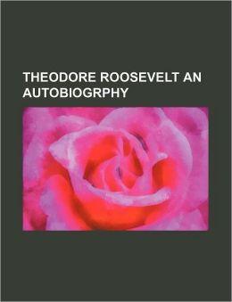Theodore Roosevelt An Autobiogrphy