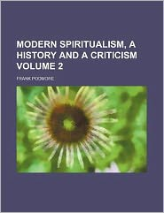 Modern spiritualism, a history and a criticism Volume 2