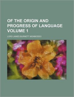 Of The Origin And Progress Of Language (Volume 1)