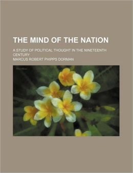 The Mind of the Nation; A Study of Political Thought in the Nineteenth Century