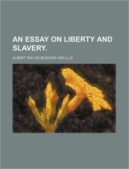 An Essay on Liberty and Slavery.