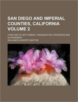 San Diego and Imperial counties, California Volume 2 ; a record of settlement, organization, progress and achievement