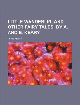 Little Wanderlin, and other fairy tales, by A. and E. Keary