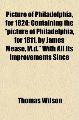 Picture of Philadelphia, for 1824; Containing the