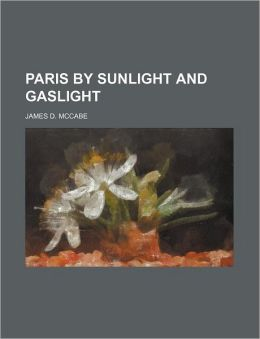 Paris by Sunlight and Gaslight