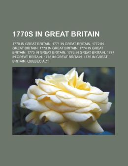 1770s in Great Britain: 1770 in Great Britain, 1771 in Great Britain, 1772 in Great Britain, 1773 in Great Britain, 1774 in Great Britain, 177