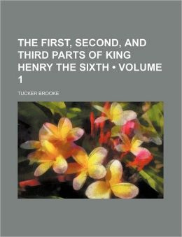 The First, Second, and Third Parts of King Henry the Sixth (Volume 1)