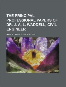 The Principal Professional Papers of Dr. J. A. L. Waddell, Civil Engineer