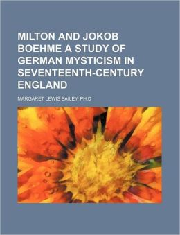 Milton and Jokob Boehme a Study of German Mysticism in Seventeenth-Century England