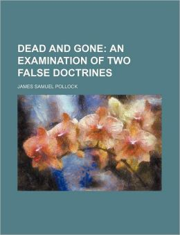 Dead and Gone; An Examination of Two False Doctrines