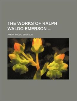 The Works of Ralph Waldo Emerson (Volume 4)