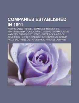 Companies Established in 1891: Philips, Vabis, Hormel, Scania AB, Merck & Co., Northwestern Consolidated Milling Company, Acme Markets, Great-West Li