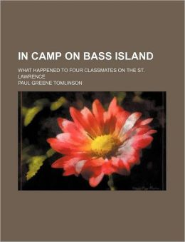 In Camp on Bass Island; What Happened to Four Classmates on the St. Lawrence