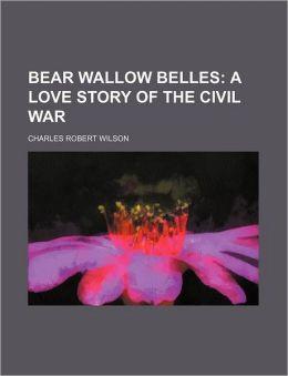 Bear Wallow Belles; A Love Story of the Civil War