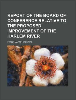 Report Of The Board Of Conference Relative To The Proposed Improvement Of The Harlem River