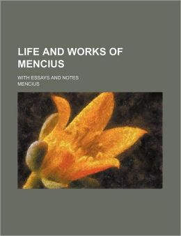 Life And Works Of Mencius; With Essays And Notes