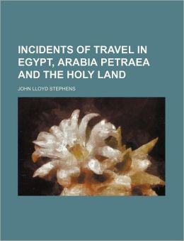 Incidents of Travel in Egypt, Arabia Petraea and the Holy Land (Volume 1)