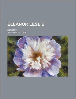 Eleanor Leslie; A Memoir