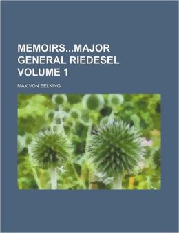 Memoirsmajor General Riedesel Volume 1