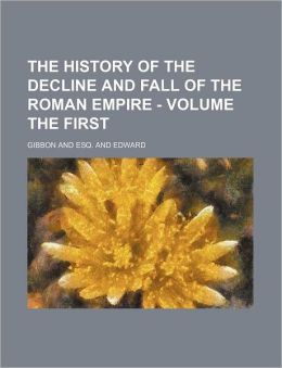 The History Of The Decline And Fall Of The Roman Empire - Volume The First
