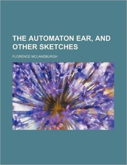The Automaton Ear, And Other Sketches