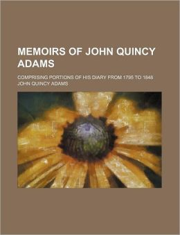 Memoirs Of John Quincy Adams (Volume 12); Comprising Portions Of His Diary From 1795 To 1848