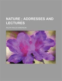 Nature: Addresses and Lectures (Volume 1)