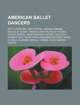American ballet dancers: Misty Copeland, Tara Strong, Jerome Robbins, Macaulay Culkin, Vanessa Carlton, Rasta Thomas, Patrick Bissell Source: Wikipedia