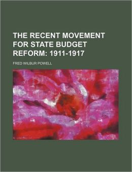 The Recent Movement for State Budget Reform; 1911-1917