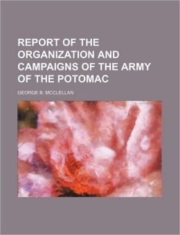 Report of the Organization and Campaigns of the Army of the Potomac