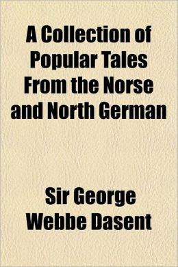 A Collection Of Popular Tales From The Norse And North German
