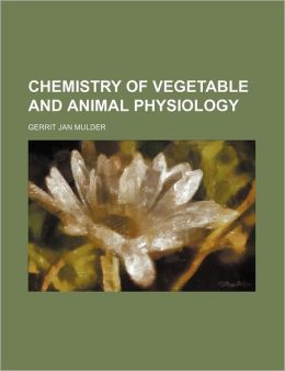 Chemistry of Vegetable and Animal Physiology