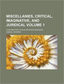 Miscellanies, Critical, Imaginative, and Juridical Volume 1; Contributed to Blackwood's Magazine