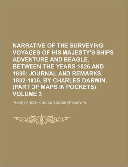 Narrative of the Surveying Voyages of His Majesty's Ships Adventure and Beagle, Between the Years 1826 and 1836; Journal and Remarks, 1832-1836. by Ch