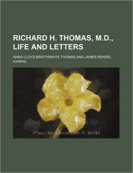 Richard H. Thomas, M.D., Life and Letters