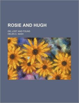 Rosie and Hugh; Or, Lost and Found