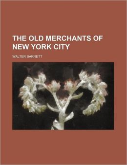 The Old Merchants Of New York City (Volume 4)