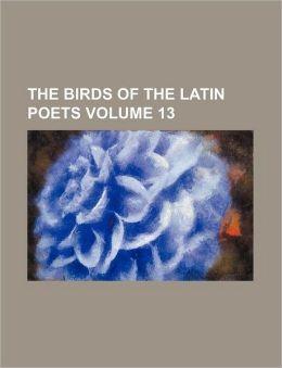 The Birds of the Latin Poets Volume 13