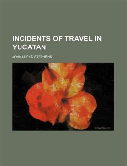 Incidents of Travel in Yucatan (Volume 1)