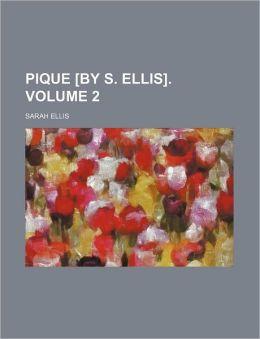 Pique [By S. Ellis]. Volume 2