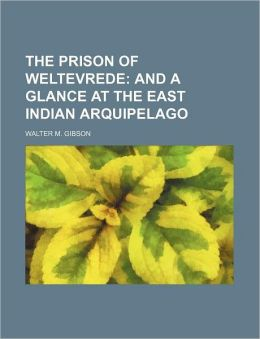 The Prison of Weltevrede; And a Glance at the East Indian Arquipelago