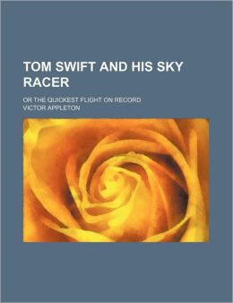 Tom Swift and His Sky Racer; Or the Quickest Flight on Record