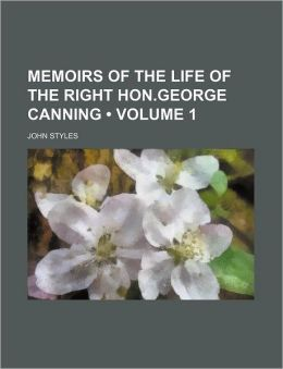 Memoirs of the Life of the Right Hon.George Canning (Volume 1)
