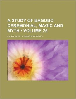 A Study of Bagobo Ceremonial, Magic and Myth (Volume 25)