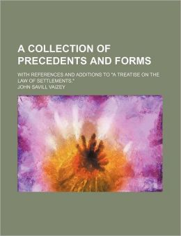 A Collection of Precedents and Forms; With References and Additions to