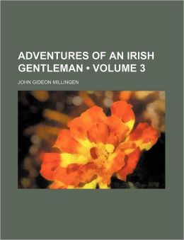 Adventures of an Irish Gentleman (Volume 3)
