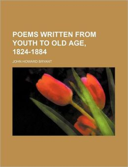 Poems Written from Youth to Old Age, 1824-1884